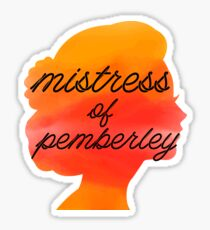 Pride and Prejudice by Jane Austen   Mistress of Pemberley Sticker