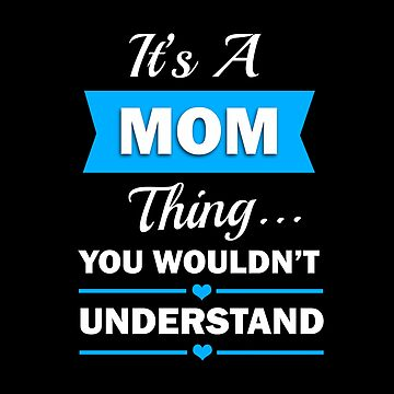 It's A Mom Thing You Wouldn't Understand Shirt by thevoice123
