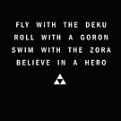 Fly with Deku Roll with Goron Swim with Zora Believe in a Hero T-shirt  by candymoondesign