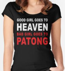 GOOD GIRL GOES TO HEAVEN BAD GIRL GOES TO PATONG Women's Fitted Scoop T-Shirt