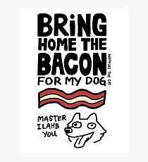 Bring Home the Bacon Photographic Print