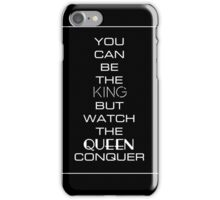 You Can Be The King But Watch the Queen Conquer iPhone Case/Skin