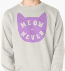 Meow or never Pullover Sweatshirt