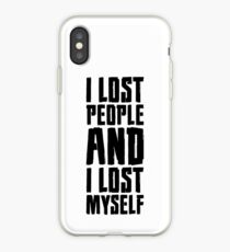 I lost people and i lost myself iPhone Case