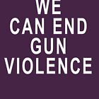 We Can End Gun Violence T-shirt by merchhost