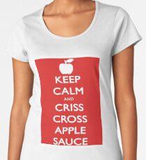 Keep Calm and Criss Cross Apple Sauce Women's Premium T-Shirt