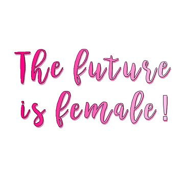 the future is female! by twentyoneplots