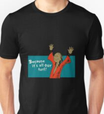 """""""Because its all our turf"""" Unisex T-Shirt"""