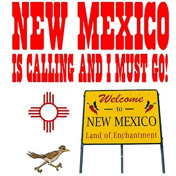 New Mexico Is Calling And I Must Go! by NewMexicoTees