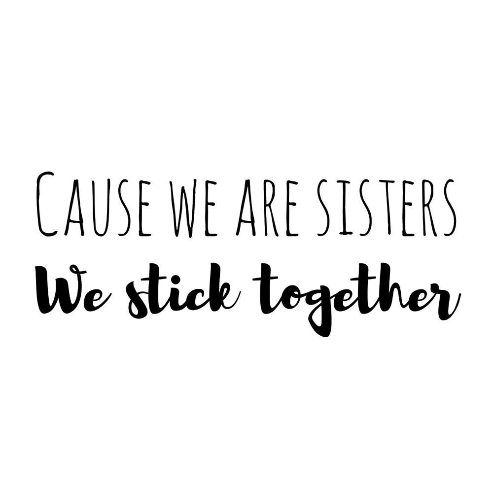 Cause We Are Sisters We Stick Together By Samcam3 Redbubble
