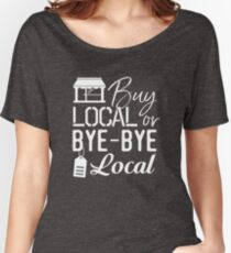 Buy Local or Bye-Bye Local - Shop Local Shirt Women's Relaxed Fit T-Shirt