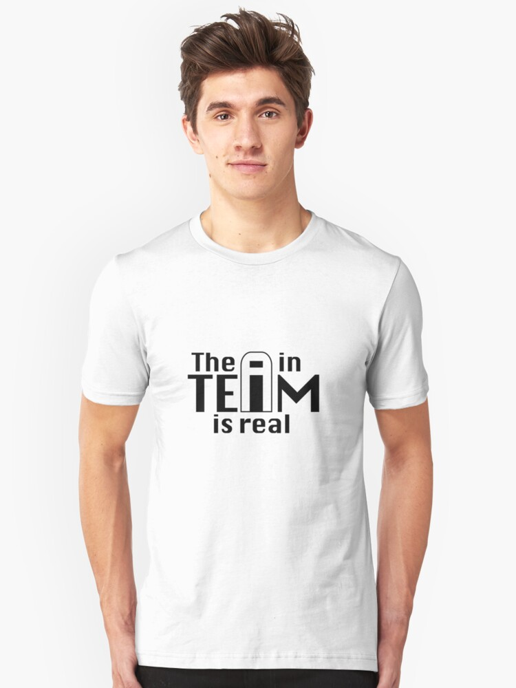 The i in TEAM is real.  Unisex T-Shirt Front