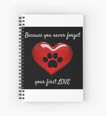 Because you never forget your first love Spiral Notebook