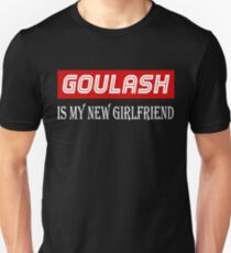 Goulash Cuisine Lover Tshirt - Goulash Is My New Girlfriend Unisex T-Shirt