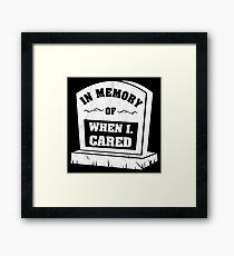 In Memory Of When I Cared Framed Print