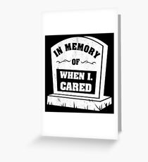 In Memory Of When I Cared Greeting Card