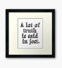 A lot of truth is said in jest Framed Print