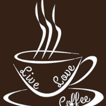 Live Love Coffee (white) by LadyEirelyn