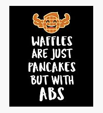 Waffles Are Just Pancakes But With Abs - Waffles, Breakfast Food, Small Crisp Batter Cake, Waffle Lover Photographic Print