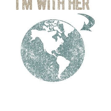 I'm With Her Earth Shirt - Earth Day - Earth Day TShirt - Mother Earth Shirt - Climate Change Shirt - Environmental Shirt - Earth Shirt by Brasil365