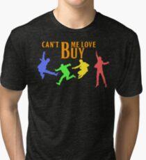 CAN'T BUY ME LOVE Tri-blend T-Shirt