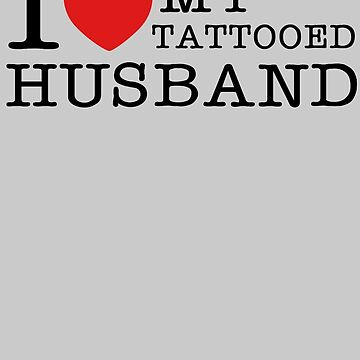 I Love My Tattooed Husband by Havesion