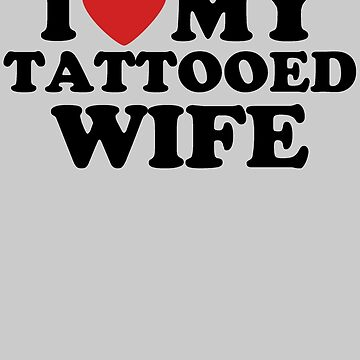 I Love My Tattooed Wife by Havesion