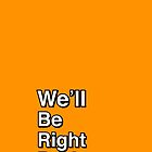 We'll Be Right Back by Ryan Dell