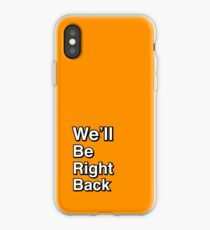 We'll Be Right Back iPhone Case