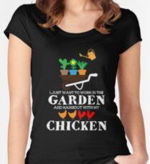 I Just Want To Work In The Garden And Hangout With My Chicken T-shirt Women's Fitted Scoop T-Shirt