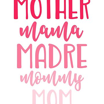 Mother Mama Madre Mommy Mom by TeeVision