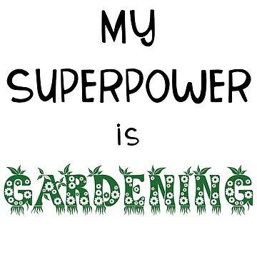 My Superpower is Gardening - Gardening Fun Design by LolaAndJenny