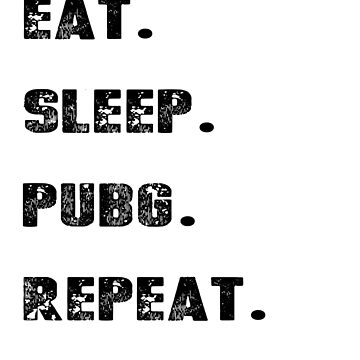 Eat Sleep PUBG Repeat - Player's Unknown  by izikil