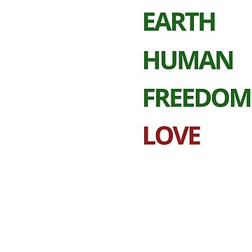 BIRTH PLACE EARTH RACE HUMAN POLITICS FREEDOM RELIGION LOVE by IncurableArtist