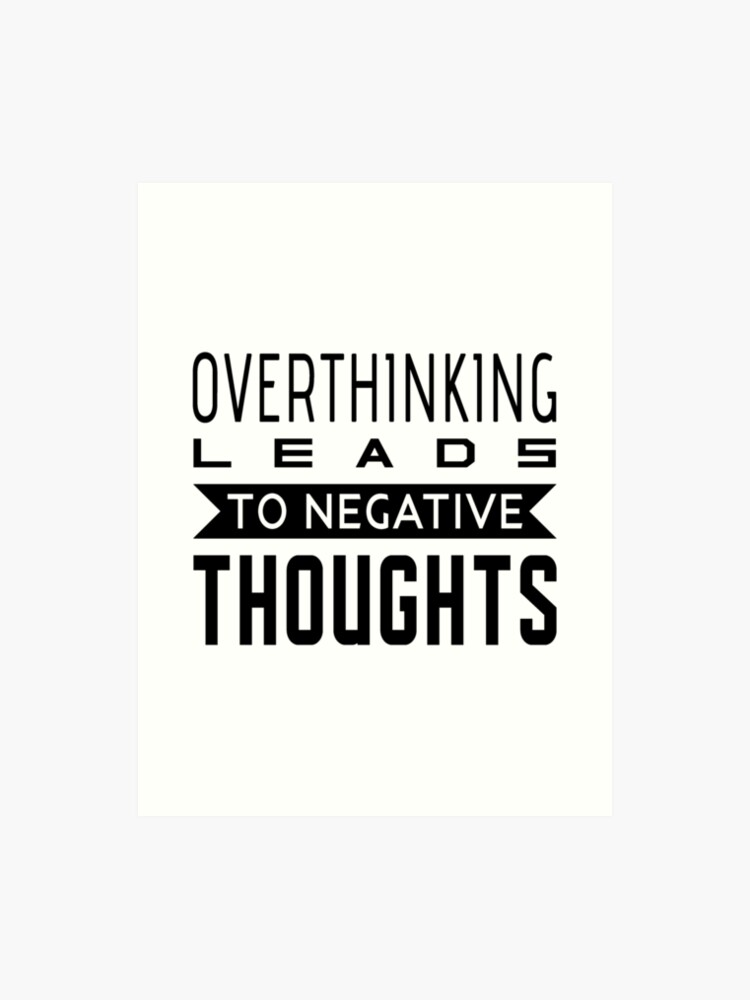 Overthinking Leads To Negative Thoughts Overthink Quotes Tshirt
