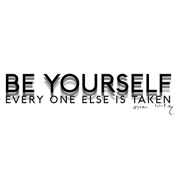 """Be yourself; everyone else is taken."" -Oscar Wilde by LiquidBass"