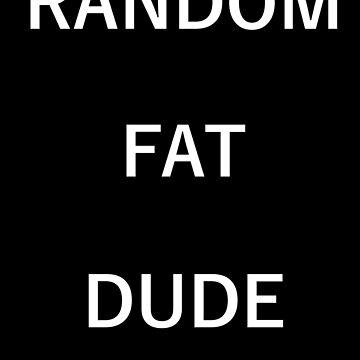 Random Fat Dude by EpicMrCuddles