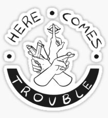 Here Comes Trouble Sticker