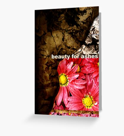 Beauty for Ashes Greeting Card