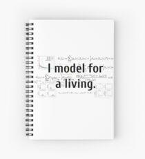 I model for a living. Spiral Notebook