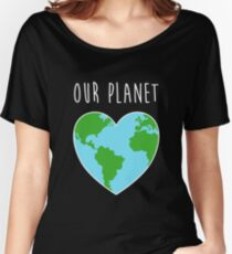 Love Our Planet Climate Change Earth Day 2018 Women's Relaxed Fit T-Shirt
