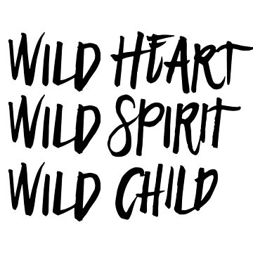 Wild Spirit, Wild Heart, Wild Child by dianepascual