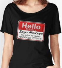 Hello My Name is Inigo Montoya Women's Relaxed Fit T-Shirt