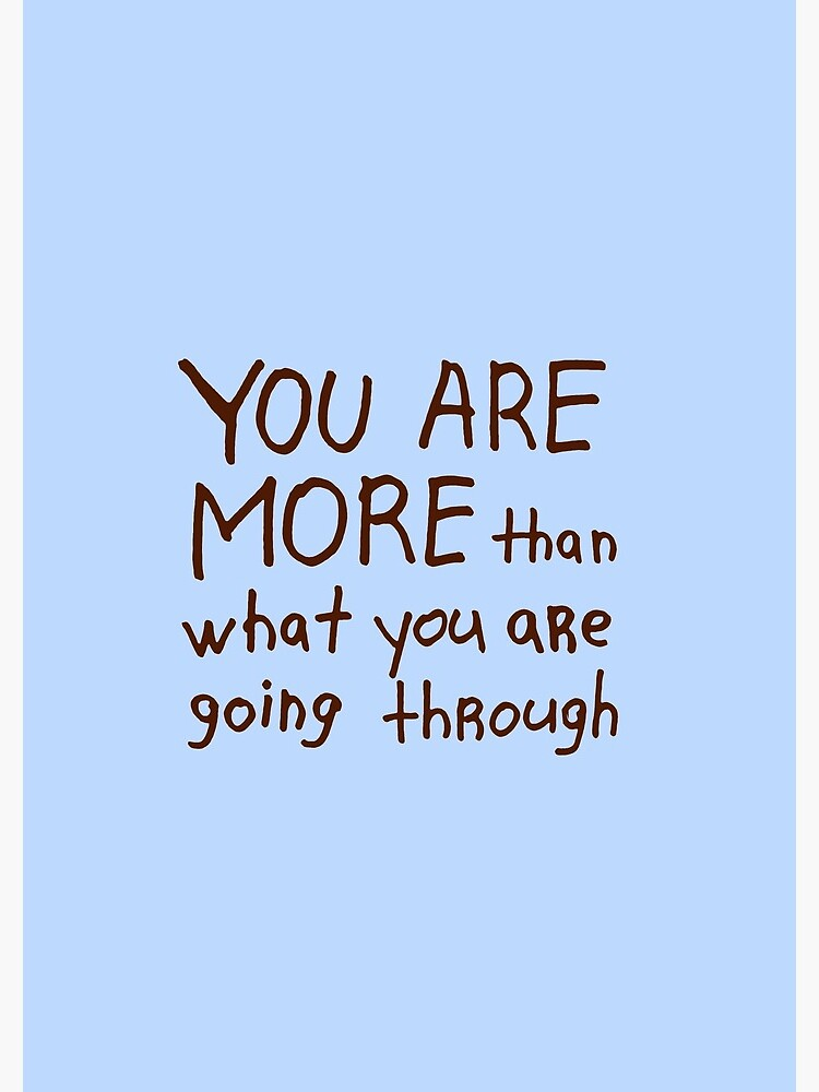 You are more than what you are going through by syrykh