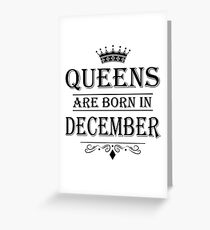 December Birthday Gifts for Ladies - Queens Are Born In December  Greeting Card