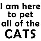I Am Here To Pet All Of The Cats by catloversaus