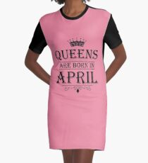 April Birthday Gifts for Ladies - Queens Are Born In April Graphic T-Shirt Dress