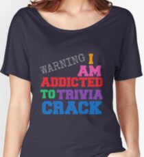 I AM ADDICTED TO TRIVIA CRACK Women's Relaxed Fit T-Shirt