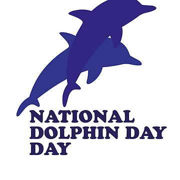 NATIONAL DOLPHIN DAY T-Shirt by HozDes