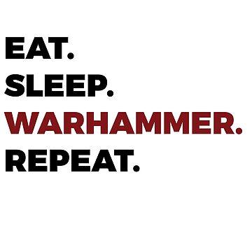 Eat Sleep Warhammer Repeat by Purpleandorange